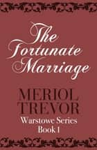The Fortunate Marriage - Warstowe Saga Book One eBook by Meriol Trevor