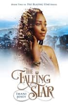 The Falling Star ebook by Imani Josey