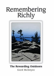 Remembering Richly: The Rewarding Outdoors ebook by Gord McIntyre