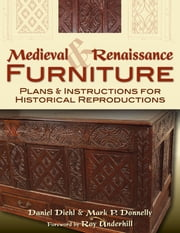 Medieval and Renaissance Furniture - Plans and Instructions for Historical Reproductions ebook by Daniel Diehl, Mark P. Donnelly