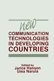 New Communication Technologies in Developing Countries ebook by Jarice Hanson, Uma Narula