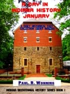 A Day in Indiana History: January ebook by Paul R. Wonning