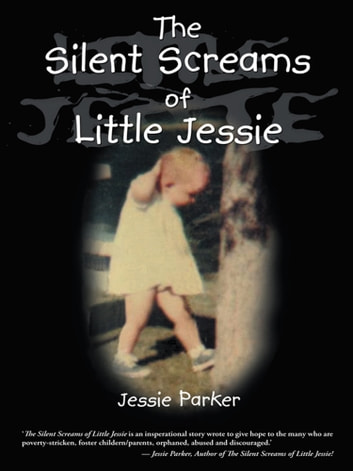 The Silent Screams of Little Jessie ebook by Jessie Parker