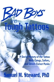 Bad Boys and Tough Tattoos - A Social History of the Tattoo With Gangs, Sailors, and Street-Corner Punks 1950-1965 ebook by John Dececco, Phd,Michael Williams
