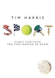 Sport - Almost Everything You Ever Wanted to Know ebook by Tim Harris