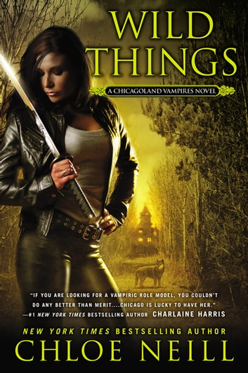 Wild Things - A Chicagoland Vampires Novel ebook by Chloe Neill