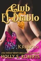 Club El Diablo: Krispin ebook by Holly S. Roberts