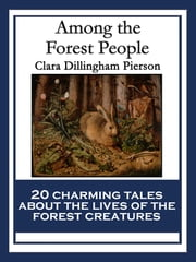 Among the Forest People - With linked Table of Contents ebook by Clara Dillingham Pierson