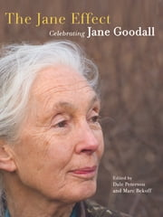 The Jane Effect - Celebrating Jane Goodall ebook by Dale  Peterson,Marc Bekoff