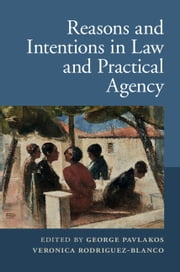 Reasons and Intentions in Law and Practical Agency ebook by George Pavlakos,Veronica Rodriguez-Blanco