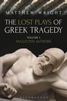 The Lost Plays of Greek Tragedy (Volume 1) - Neglected Authors ebook by Dr Matthew Wright