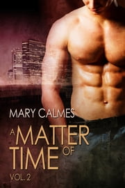 A Matter of Time: Vol. 2 ebook by Mary Calmes,Anne Cain