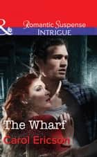The Wharf (Mills & Boon Intrigue) (Brody Law, Book 3) ebook by Carol Ericson