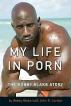 My Life in Porn - The Bobby Blake Story ebook by Bobby Blake