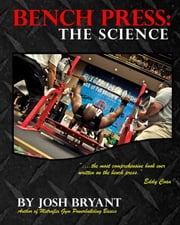 Bench Press: The Science ebook by Josh Bryant