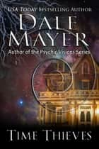 Time Thieves ebook by Dale Mayer