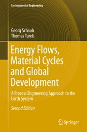 Energy Flows, Material Cycles and Global Development - A Process Engineering Approach to the Earth System ebook by Georg Schaub,Thomas Turek