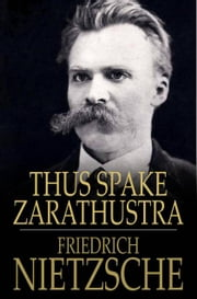 Thus Spake Zarathustra - A Book for All and None ebook by Friedrich Wilhelm Nietzsche,Thomas Common