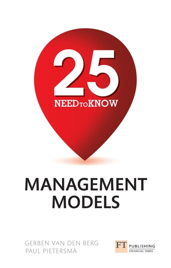 25 Need-To-Know Management Models ebook by Gerben Van den Berg,Paul Pietersma