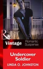 Undercover Soldier (Mills & Boon Vintage Romantic Suspense) ebook by Linda O. Johnston