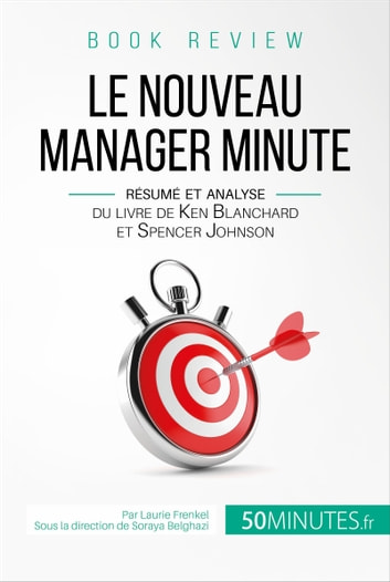 Le Nouveau Manager Minute de Kenneth Blanchard et Spencer Johnson (analyse de livre) - De l'autorité à l'autonomie, un autre regard sur le management ebook by Laurie Frenkel,Soraya Belghazi,50Minutes.fr