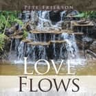 Love Flows ebook by Pete Frierson