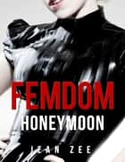 FemDom Honeymoon ebook by Jean Zee