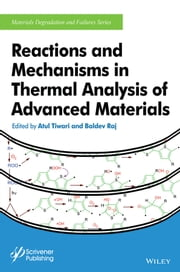 Reactions and Mechanisms in Thermal Analysis of Advanced Materials ebook by Atul Tiwari,Baldev Raj