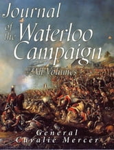 Journal of the Waterloo Campaign: All Volumes ebook by Cavalie Mercer