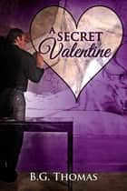 A Secret Valentine ebook by B.G. Thomas