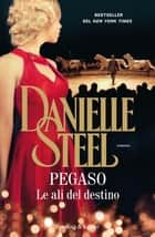 Pegaso - Le ali del destino ebook by Danielle Steel