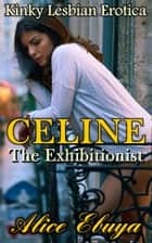 Celine: The Exhibitionist eBook by Alice Ebuya