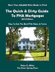 2012 Edition: The Quick & Dirty Guide To FHA Mortgages ebook by Peter Miller
