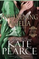 Awakening Amelia - Diable Delamere, #3 ebook by Kate Pearce