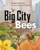 Big City Bees ebook by Maggie de Vries, Renné Benoit