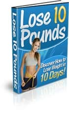 Lose 10 Pounds in 10 Days! - Discover How To Lose Weight in 10 Days! ebook by Katrina Manuel