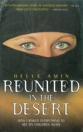 Reunited in the Desert - How I Risked Everything to See My Children Again ebook by Helle Amin,David Meikle