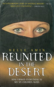 Reunited in the Desert - How I Risked Everything to See My Children Again ebook by Helle Amin, David Meikle