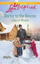 Doctor to the Rescue (Mills & Boon Love Inspired) (Eagle Point Emergency, Book 2) ebook by Cheryl Wyatt
