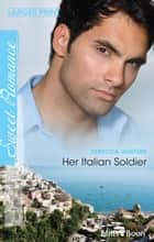 Her Italian Soldier ebook by Rebecca Winters