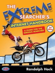 The Extreme Searcher's Internet Handbook: A Guide for the Serious Searcher ebook by Hock, Randolph