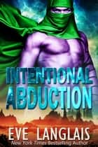 Intentional Abduction ebook by Eve Langlais