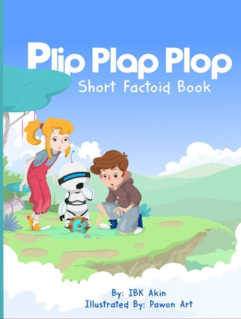 Plip Plap Plop Factoid Book - The Beginning Series Plip Plap Plop, #1 ebook by Ibk Akin