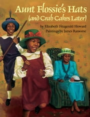 Aunt Flossie's Hats (and Crab Cakes Later) ebook by James  E. Ransome,Elizabeth Fitzgerald Howard