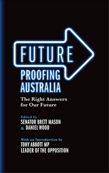 Future Proofing Australia ebook by Senator Brett Mason,Daniel Wood