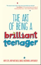 The Art of Being a Brilliant Teenager ebook by Amy Bradley, Darrell Woodman, Andy Cope,...