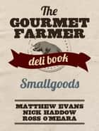 The Gourmet Farmer Deli Book: Smallgoods ebook by Matthew Evans