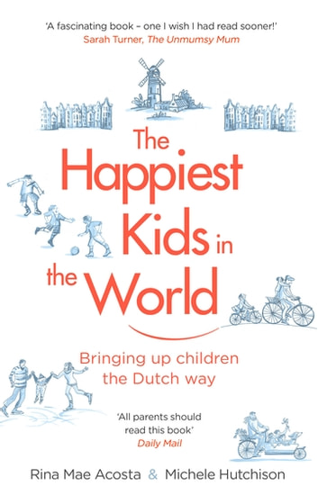 The Happiest Kids in the World - Bringing up Children the Dutch Way ebook by Rina Mae Acosta,Michele Hutchison