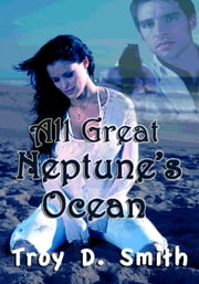 All Great Neptune's Ocean ebook by Troy D. Smith
