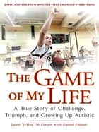 "The Game of My Life - A True Story of Challenge, Triumph, and Growing Up Autistic ebook by Daniel Paisner, Jason ""J-Mac"" McElwain"
